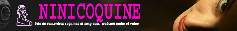 Ninicoquine le site chaud sans tabou en webcam